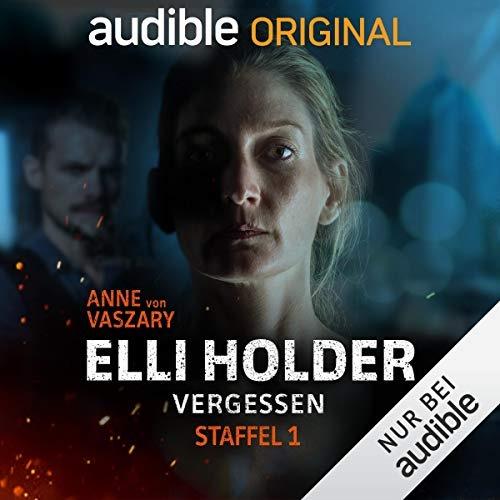 """Hörbuch-Tipp: """"Elli Holder: Vergessen (Staffel 1)"""" von Anne von Vaszary"""